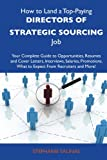 img - for How to Land a Top-Paying Directors of strategic sourcing Job: Your Complete Guide to Opportunities, Resumes and Cover Letters, Interviews, Salaries, Promotions, What to Expect From Recruiters and More book / textbook / text book