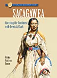 Sterling Biographies: Sacagawea: Crossing the Continent with Lewis & Clark