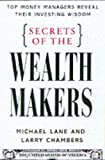Secrets of the Wealth Makers: Top Money Managers Reveal Their Investing Wisdom