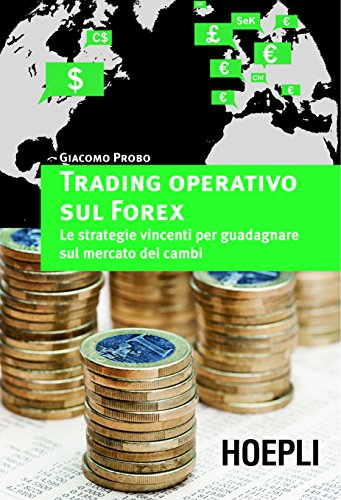 Trading operativo sul Forex Le strategie vincenti per guadagnare sul mercato dei cambi Marketing e management PDF