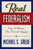 Real Federalism: Why It Matters, How It Could Happen