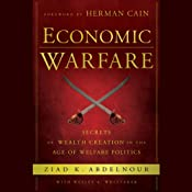 Economic Warfare: Secrets of Wealth Creation in the Age of Welfare Politics | [Ziad K. Abdelnour, Wesley A. Whittaker]