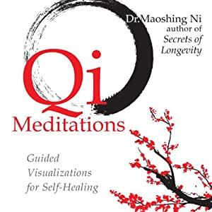 Qi Meditations: Guided Visualizations for Self-Healing | [Maoshing Ni]