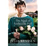 Maid of Fairbourne Hall, Theby Julie Klassen
