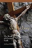 God is Love: The Heart of Christian Faith