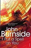John Burnside I Put a Spell on You