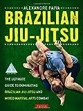 Brazilian Jiu-Jitsu: The Ultimate Guide to Brazilian Jiu-Jitsu and Mixed Martial Arts Combat