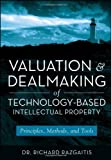 img - for Valuation and Dealmaking of Technology-Based Intellectual Property: Principles, Methods and Tools 2nd (second) Edition by Razgaitis, Richard [2009] book / textbook / text book