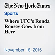 Where UFC's Ronda Rousey Goes from Here (       UNABRIDGED) by Victor Mather Narrated by Keith Sellon-Wright