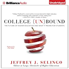 College (Un)Bound: The Future of Higher Education and What It Means for Students (       UNABRIDGED) by Jeffrey J. Selingo Narrated by Fred Stella