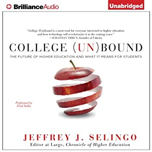 College (Un)Bound: The Future of Higher Education and What It Means for Students | [Jeffrey J. Selingo]