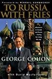 img - for To Russia With Fries from Chicago's South Side to Red Square Having Fun Along the Way by George Cohon (1997-08-06) book / textbook / text book