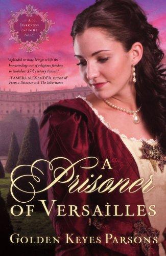 A Prisoner of Versailles (A Darkness to Light Novel), Parsons, Golden Keyes