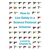 How to Live Safely in a Science Fictional Universe ~ Charles Yu