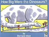 How Big Were the Dinosaurs? (0152008527) by Most, Bernard