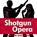 Shotgun Opera (       UNABRIDGED) by Victor Gischler Narrated by Evan Greenberg