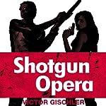 Shotgun Opera | Victor Gischler