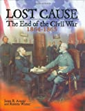 img - for Lost Cause: The End of the Civil War, 1864-1865 (Civil War (Lerner)) book / textbook / text book