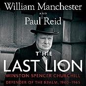 The Last Lion: Winston Spencer Churchill, Volume 3: Defender of the Realm, 1940-1965 | William Manchester, Paul Reid