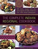 The Complete Indian Regional Cookbook: 300 classic recipes from the great regions of India, shown in over 1500 vibrant photographs (0754827232) by Baljekar, Mridula