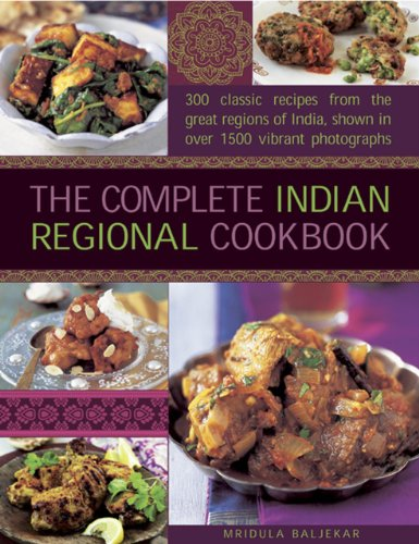 The Complete Indian Regional Cookbook: 300 classic recipes from the great regions of India, shown in over 1500 vibrant photographs by Mridula Baljekar