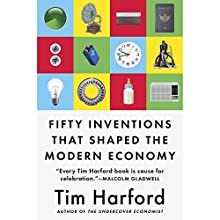 Fifty Inventions That Shaped the Modern Economy Audiobook by Tim Harford Narrated by Roger Davis