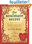 The Soulmate Secret: Manifest the Lov...