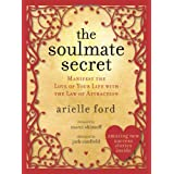 The Soulmate Secret: Manifest the Love of Your Life with the Law of Attraction ~ Arielle Ford