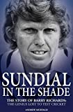 Sundial in the Shade: The Story of Barry Richards: the Genius Lost to Test Cricket