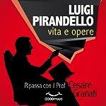 Luigi Pirandello vita e opere: Ripassa con il Prof. | Cesare Granati