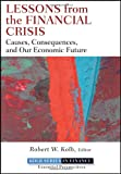 Lessons from the Financial Crisis: Causes, Consequences, and Our Economic Future (Robert W. Kolb Series)