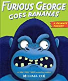Furious George Goes Bananas: A  Primate Parody (0399254331) by Rex, Michael