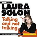 Laura Solon: Talking and Not Talking Radio/TV Program by Laura Solon Narrated by Laura Solon