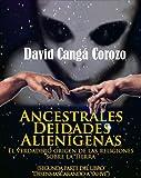 ANCESTRALES DEIDADES ALIENIGENAS (DESENMASCARANDO A YAHVE n� 2) (Spanish Edition)
