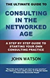 img - for The Ultimate Guide to Consulting in the Networked Age: The essential step by step guide to starting your own consulting practice book / textbook / text book