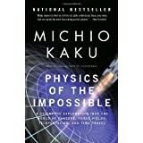 Physics of the Impossible: A Scientific Exploration into the World of Phasers, Force Fields, Teleportation, and Time Travelby Michio Kaku