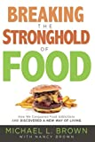img - for Breaking the Stronghold of Food: How We Conquered Food Addictions and Discovered a New Way of Living book / textbook / text book
