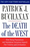 The Death of the West: How Dying Populations and Immigrant Invasions Imperil Our Country and Civilization (0312302592) by Patrick J. Buchanan