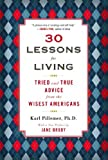 img - for 30 Lessons for Living: Tried and True Advice from the Wisest Americans [Paperback] [2012] (Author) Karl Pillemer Ph.D. book / textbook / text book