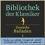 Deutsche Balladen, Teil 3 (Bibliothek der Klassiker) | Achim von Arnim,Adelbert von Chamisso,Joseph von Eichendorff,Ernst Moritz Arndt,Justinus Kerner,Heinrich Döring