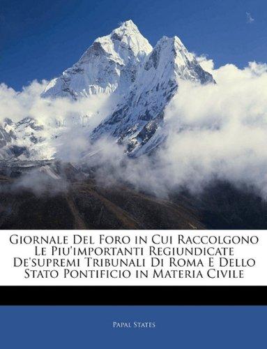 Giornale Del Foro in Cui Raccolgono Le Piu'importanti Regiundicate De'supremi Tribunali Di Roma E Dello Stato Pontificio in Materia Civile