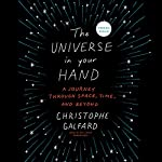 The Universe in Your Hand: A Journey Through Space, Time, and Beyond | Christophe Galfard