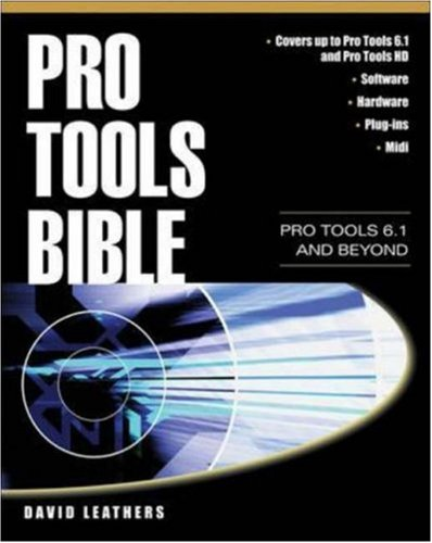 Pro Tools Bible: Pro Tools 6.1 and Beyond