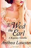 To Wed the Earl - A Regency Novella