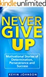 Never Give Up: Motivational Stories o...