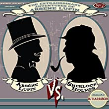 Arsene Lupin vs. Sherlock Holmes [Classic Tales Edition] (       UNABRIDGED) by Maurice Leblanc Narrated by B.J. Harrison