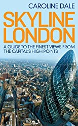 Skyline London: A Guide to the Finest Views from the Capital's High Points