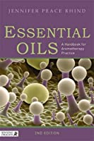 Essential Oils: A Handbook for Aromatherapy Practice
