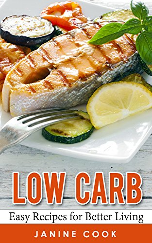 Free Kindle Book : Low Carb: Easy Recipes for Better Living (Low Carb Cookbook, Low Carb Diet, Low Carb Recipes, Low Carbohydrate, Low Carbohydrate Diet, Low Carb Lifestyle, Low Carb Foods)