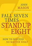 John Mason Fall Seven Times Stand Up Eight: How to Succeed No Matter What